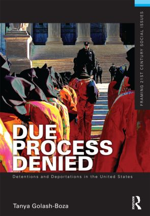 Due Process Denied: Detentions and Deportations in the United States: 1st Edition (Paperback) book cover
