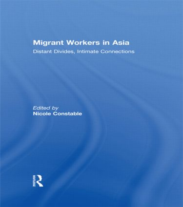 Migrant Workers in Asia: Distant Divides, Intimate Connections (Paperback) book cover