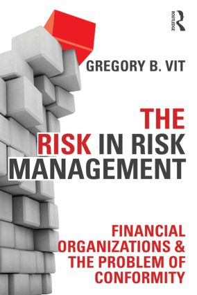 The Risk in Risk Management: Financial Organizations & the Problem of Conformity (Paperback) book cover