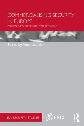 Commercialising Security in Europe: Political Consequences for Peace Operations, 1st Edition (e-Book) book cover