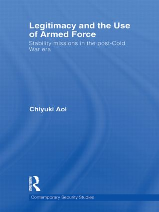 Legitimacy and the Use of Armed Force: Stability Missions in the Post-Cold War Era book cover