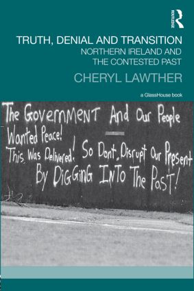 Truth, Denial and Transition: Northern Ireland and the Contested Past (Hardback) book cover