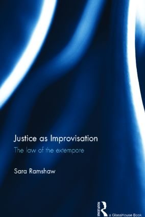 Justice as Improvisation: The Law of the Extempore (Hardback) book cover