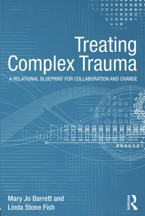 Treating Complex Trauma: A Relational Blueprint for Collaboration and Change book cover