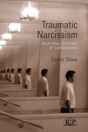 Traumatic Narcissism: Relational Systems of Subjugation (Paperback) book cover