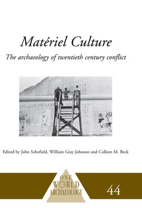 Matériel Culture: The Archaeology of Twentieth-Century Conflict, 1st Edition (Paperback) book cover