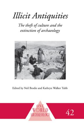 Illicit Antiquities: The Theft of Culture and the Extinction of Archaeology (Paperback) book cover