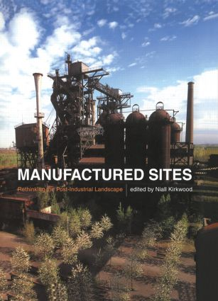 Manufactured Sites: Rethinking the Post-Industrial Landscape (Paperback) book cover