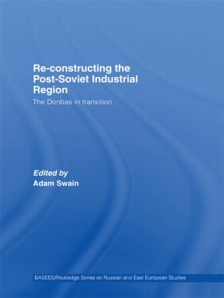 Re-Constructing the Post-Soviet Industrial Region: The Donbas in Transition (Paperback) book cover
