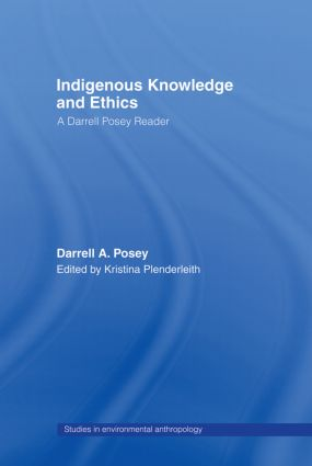 Indigenous Knowledge and Ethics: A Darrell Posey Reader (Paperback) book cover