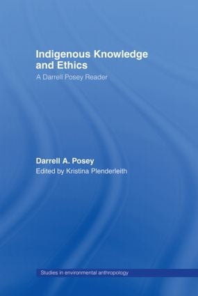 Indigenous Knowledge and Ethics: A Darrell Posey Reader book cover
