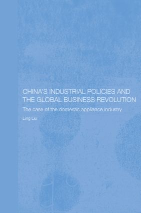 China's Industrial Policies and the Global Business Revolution: The Case of the Domestic Appliance Industry (Paperback) book cover