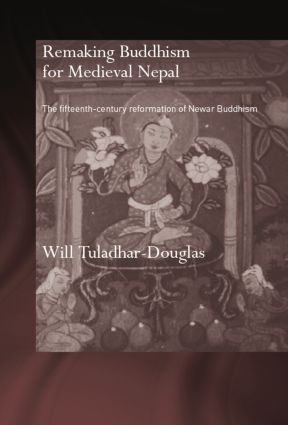 Remaking Buddhism for Medieval Nepal: The Fifteenth-Century Reformation of Newar Buddhism book cover