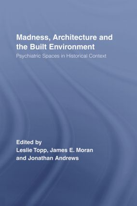 Madness, Architecture and the Built Environment: Psychiatric Spaces in Historical Context (Paperback) book cover