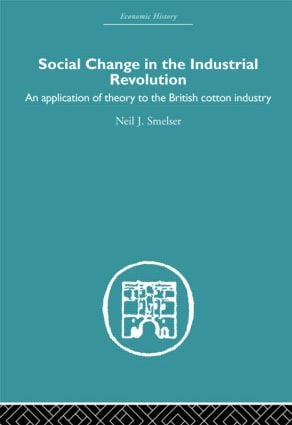 Social Change in the Industrial Revolution: An Application of Theory to the British Cotton Industry (Paperback) book cover