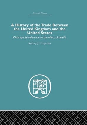 History of the Trade Between the United Kingdom and the United States: With Special Reference to the Effects of Tarriffs book cover