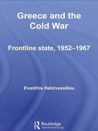 Greece and the Cold War: Front Line State, 1952-1967 (Paperback) book cover
