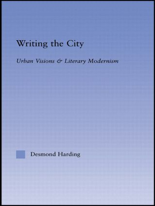 Writing the City: Urban Visions and Literary Modernism (Paperback) book cover