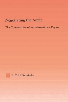 Negotiating the Arctic: The Construction of an International Region book cover