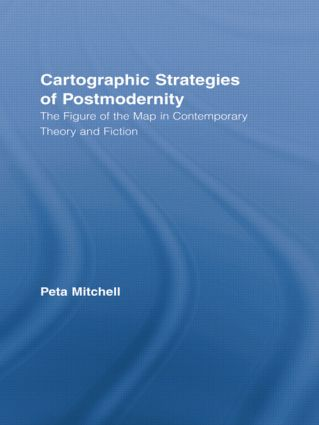 Cartographic Strategies of Postmodernity: The Figure of the Map in Contemporary Theory and Fiction (Hardback) book cover