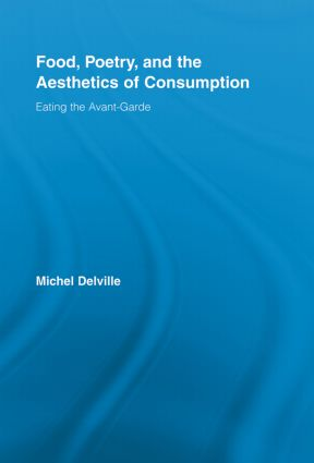 Food, Poetry, and the Aesthetics of Consumption: Eating the Avant-Garde (Paperback) book cover