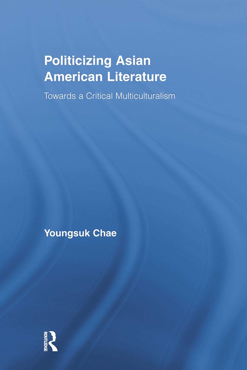 Politicizing Asian American Literature: Towards a Critical Multiculturalism (Paperback) book cover
