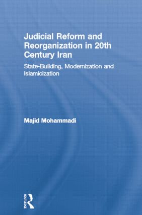 Judicial Reform and Reorganization in 20th Century Iran: State-Building, Modernization and Islamicization (Paperback) book cover