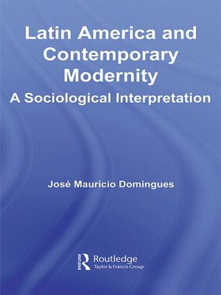 Latin America and Contemporary Modernity: A Sociological Interpretation (Paperback) book cover