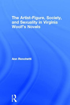 The Artist-Figure, Society, and Sexuality in Virginia Woolf's Novels (Hardback) book cover