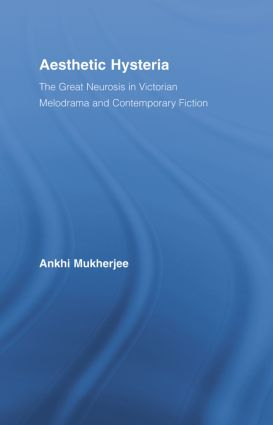 Aesthetic Hysteria: The Great Neurosis in Victorian Melodrama and Contemporary Fiction (Paperback) book cover
