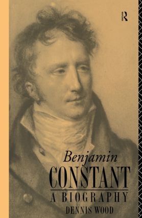 Benjamin Constant: A Biography, 1st Edition (Paperback) book cover
