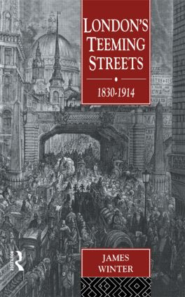 London's Teeming Streets, 1830-1914: 1st Edition (Hardback) book cover