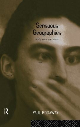 Sensuous Geographies: Body, Sense and Place, 1st Edition (Paperback) book cover
