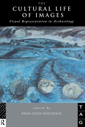 The Cultural Life of Images: Visual Representation in Archaeology, 1st Edition (Paperback) book cover