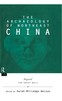 The Archaeology of Northeast China: Beyond the Great Wall, 1st Edition (Paperback) book cover