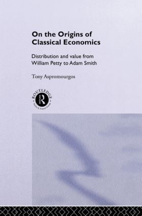 On the Origins of Classical Economics: Distribution and Value from William Petty to Adam Smith (Paperback) book cover