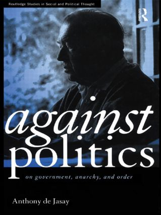 Against Politics: On Government, Anarchy and Order (Paperback) book cover