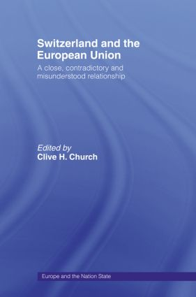 Switzerland and the European Union: A Close, Contradictory and Misunderstood Relationship (Paperback) book cover