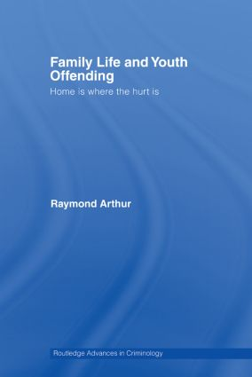 Family Life and Youth Offending: Home is Where the Hurt is (Paperback) book cover
