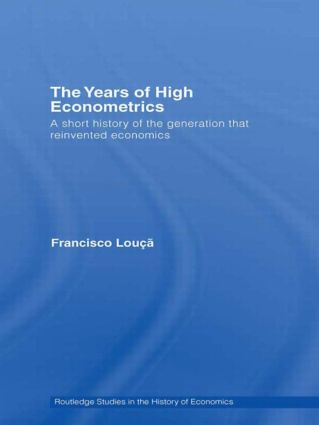 The Years of High Econometrics: A Short History of the Generation that Reinvented Economics (Paperback) book cover