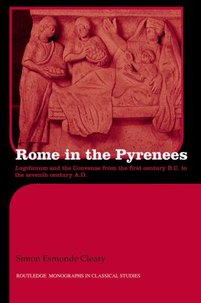 Rome in the Pyrenees: Lugdunum and the Convenae from the first century B.C. to the seventh century A.D. book cover