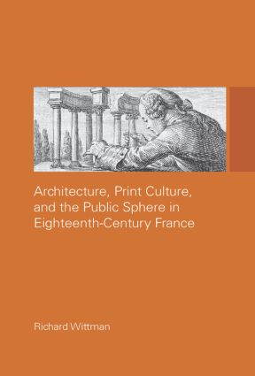 Architecture, Print Culture and the Public Sphere in Eighteenth-Century France (Paperback) book cover