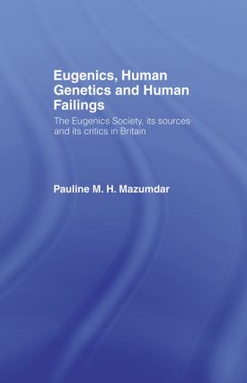 Eugenics, Human Genetics and Human Failings: The Eugenics Society, its sources and its critics in Britain (Paperback) book cover