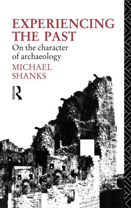 Experiencing the Past: On the Character of Archaeology (Paperback) book cover