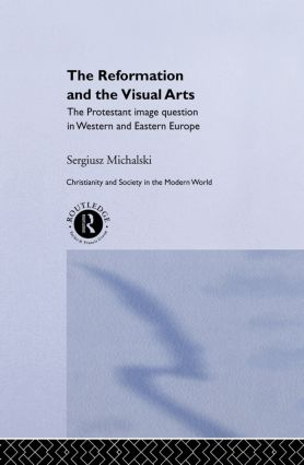 Reformation and the Visual Arts: The Protestant Image Question in Western and Eastern Europe book cover