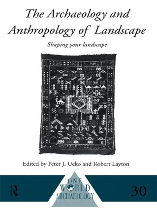 The Archaeology and Anthropology of Landscape