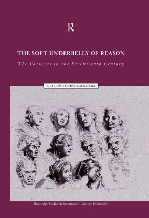 The Soft Underbelly of Reason: The Passions in the Seventeenth Century (Paperback) book cover