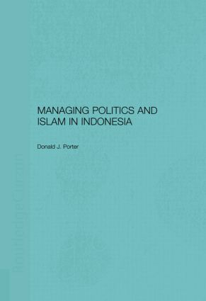 Managing Politics and Islam in Indonesia (Paperback) book cover