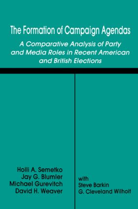 The Formation of Campaign Agendas: A Comparative Analysis of Party and Media Roles in Recent American and British Elections (Paperback) book cover