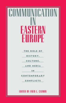Communication in Eastern Europe: The Role of History, Culture, and Media in Contemporary Conflicts (Paperback) book cover